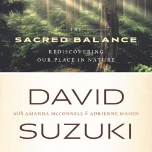 The Sacred Balance: Rediscovering Our Place in Nature by David Suzuki